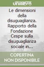 Le dimensioni della disuguaglianza. Rapporto della Fondazione Cespe sulla disuguaglianza sociale in Italia libro