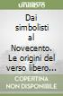 Dai simbolisti al Novecento. Le origini del verso libero italiano