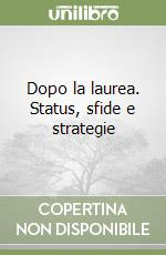 Dopo la laurea. Status, sfide e strategie libro di Santoro Marco - Pisati Maurizio