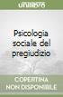 Psicologia sociale del pregiudizio libro