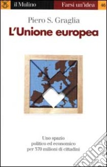 L'unione europea libro di Graglia Piero S.