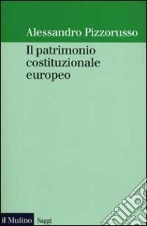 Il patrimonio costituzionale europeo libro di Pizzorusso Alessandro