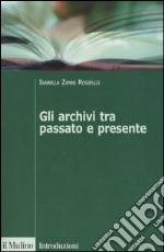 Gli archivi tra passato e presente libro