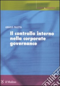 Il controllo interno nella corporate governance. Principi, metodi ed esperienze libro di Paletta Angelo