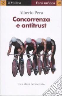 Concorrenza e antitrust libro di Pera Alberto