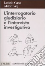 L'Interrogatorio giudiziario e l'intervista investigativa. Metodi e tecniche di conduzione