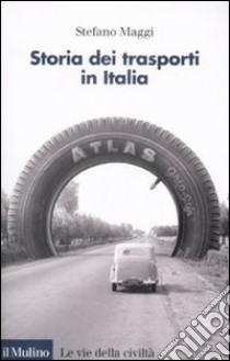 Storia dei trasporti in Italia libro di Maggi Stefano