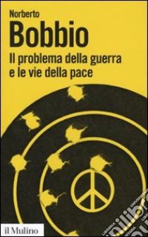 Il Problema della guerra e le vie della pace libro di Bobbio Norberto