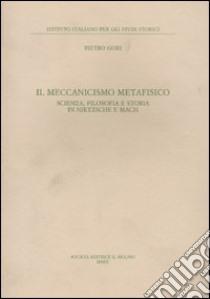 Il Meccanismo metafisico. Scienza, filosofia e storia in Nietzsche e Mach libro di Gori Pietro