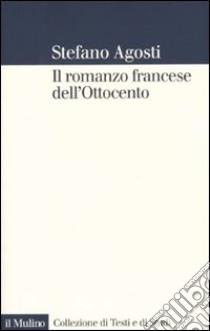 Il Romanzo francese dell'Ottocento. Lingue forme genealogia libro di Agosti Stefano
