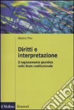 Diritti e interpretazione. Il ragionamento giuridico nello Stato costituzionale libro