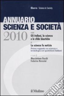 Annuario scienza e società (2010) libro di Bucchi M. (cur.); Neresini F. (cur.)