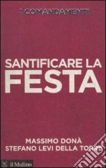 I comandamenti. Santificare la festa libro di Donà Massimo - Levi Della Torre Stefano