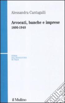 Avvocati, banche e imprese 1890-1940 libro di Cantagalli Alessandra