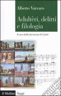 Adultèri, delitti e filologia. Il caso della baronessa di Carini libro di Varvaro Alberto