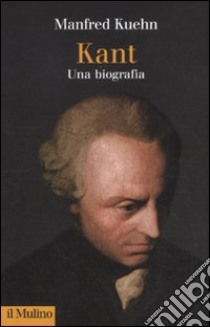 Kant. Una biografia libro di Kuehn Manfred