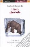L'era glaciale. Come il clima influenza la storia naturale libro