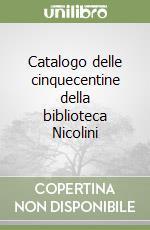 Catalogo delle cinquecentine della biblioteca Nicolini libro di Romano M. R. (cur.)