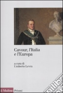 Cavour, l'Italia e l'Europa libro