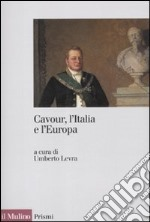 Cavour, l'Italia e l'Europa libro