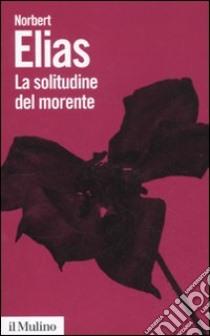 La solitudine del morente libro di Elias Norbert