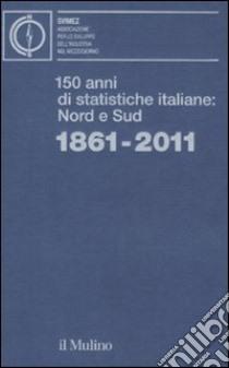 150 anni di statistiche italiane: Nord e Sud. 1861-2011 libro