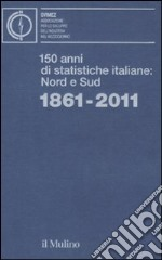 150 anni di statistiche italiane: Nord e Sud. 1861-2011 libro