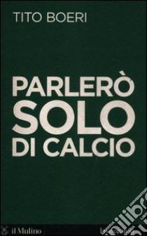 Parlerò solo di calcio libro di Boeri Tito - Levi Sergio