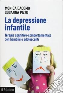 La depressione infantile. Terapia cognitivo-comportamentale con bambini e adolescenti libro di Dacomo Monica - Pizzo Susanna