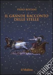 Il grande racconto delle stelle libro di Boitani Piero