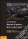 Mercati di guerra. Rapporto di ricerca su finanza e povert�, ambiente e conflitti dimenticati