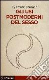 Gli usi postmoderni del sesso libro