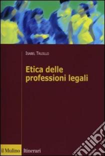 Etica delle professioni legali libro di Trujillo Isabel