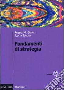 Fondamenti di strategia libro di Grant Robert M. - Jordan Judith