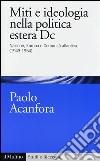 Miti e ideologia nella politica estera Dc. Nazione, Europa e Comunità atlantica (1943-1954) libro