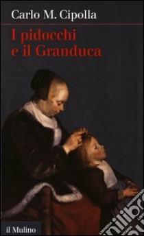 I pidocchi e il granduca libro di Cipolla Carlo M.