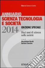 Annuario scienza tecnologia e società (2014). Dieci anni di scienza nella società libro
