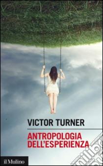 Antropologia dell'esperienza libro di Turner Victor