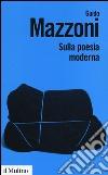 Sulla poesia moderna libro di Mazzoni Guido