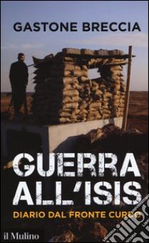 Guerra all'ISIS. Diario dal fronte curdo libro di Breccia Gastone