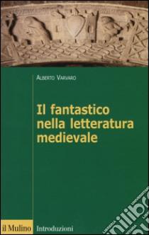 Il fantastico nella letteratura medievale libro di Varvaro Alberto