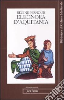 Eleonora d'Aquitania libro di Pernoud Régine