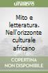 Mito e letteratura. Nell'orizzonte culturale africano libro