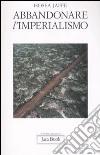 Abbandonare l'imperialismo libro