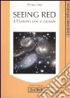 Seeing red. L'universo non si espande. Redshifts, cosmologia e scienza accademica libro