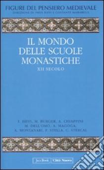 Figure del pensiero medievale. Vol. 3: Il mondo delle scuole monastiche. XII secolo. libro