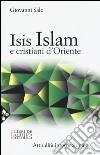Isis, Islam e cristiani d'Oriente libro