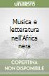 Musica e letteratura nell'Africa nera libro