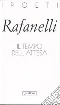 Il tempo dell'attesa libro di Rafanelli Loretto