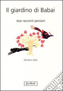 Il giardino di Babai. Due racconti persiani. Ediz. italiana e persiana libro di Sadat Mandana